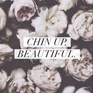 Chin Up, Beautiful
