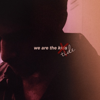 we are... the kids /// tide