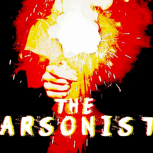 the arsonist.