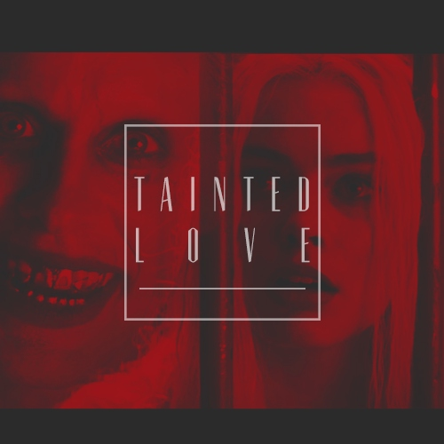 Tainted Love | Joker & Harley