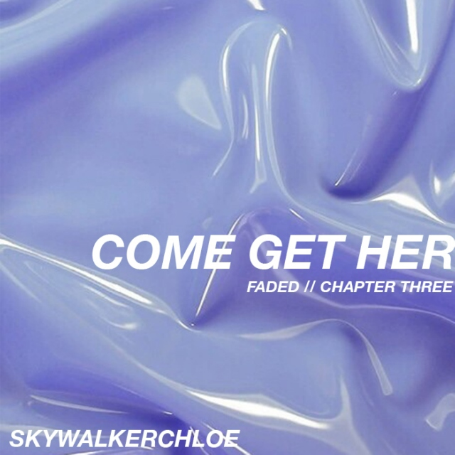 COME GET HER // FADED