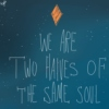 (Two Halves of the Same Soul)