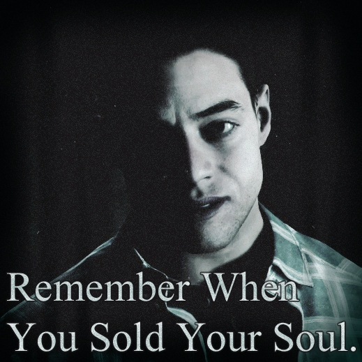 Remember When You Sold Your Soul.