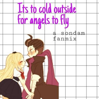 Its too cold outside, for angels to fly // SonDam