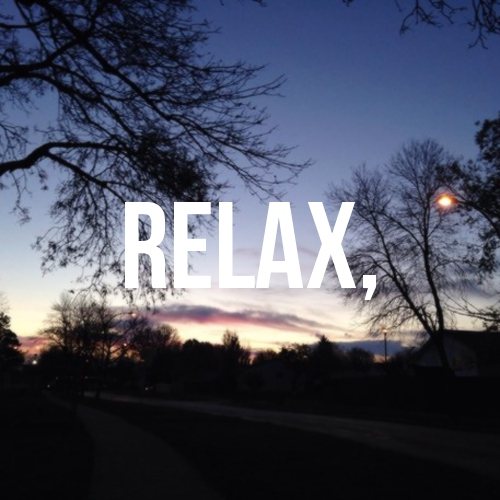 RELAX,