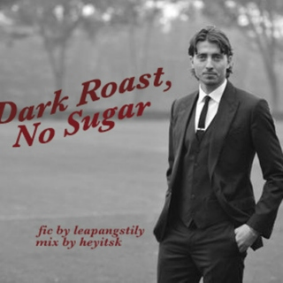 Dark Roast, No Sugar