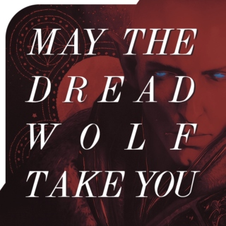 may the dread wolf take you