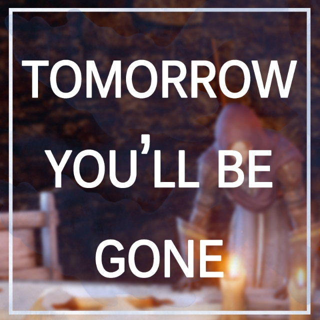 tomorrow you'll be gone