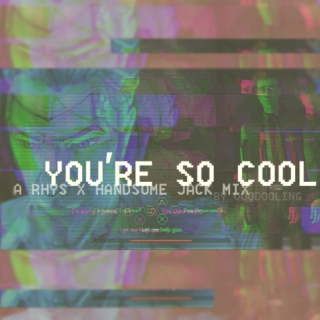 YOU'RE SO COOL - Rhyss x Handsome Jack mix