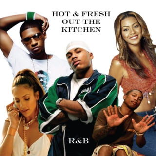 Hot & fresh out the kitchen R&B