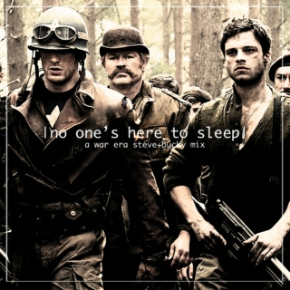 NO ONE'S HERE TO SLEEP: a war era mix