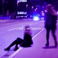 // RIP 2 MY YOUTH//