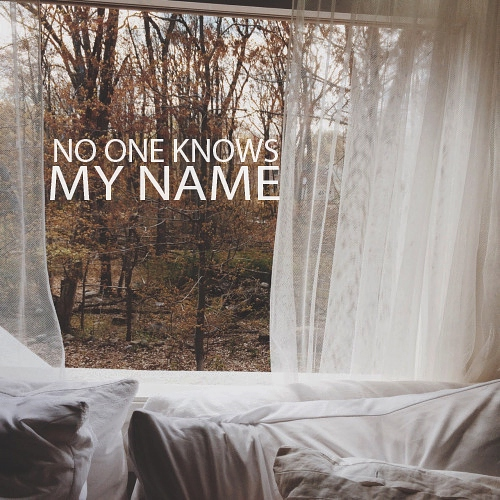 no one knows my name