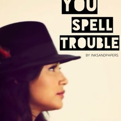 You Spell Trouble Playlist