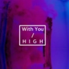 with you / h i g h