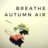 Breathe Autumn Air