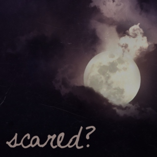 Scared?