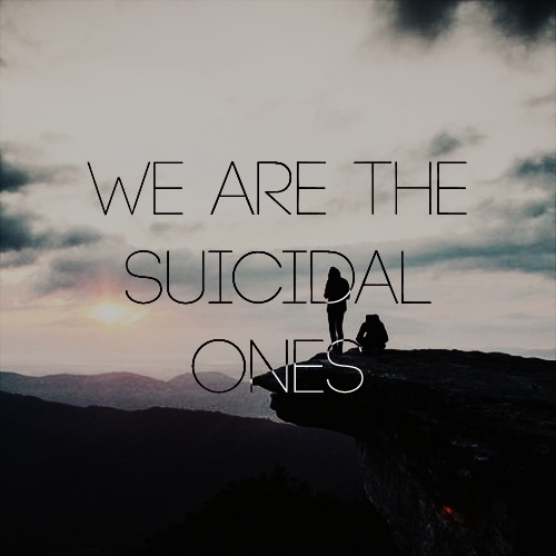 We Are The Suicidal Ones