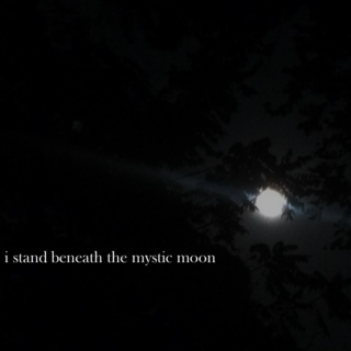 I stand beneath the mystic moon