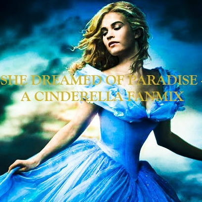 She dreamed of paradise - A Cinderella fanmix