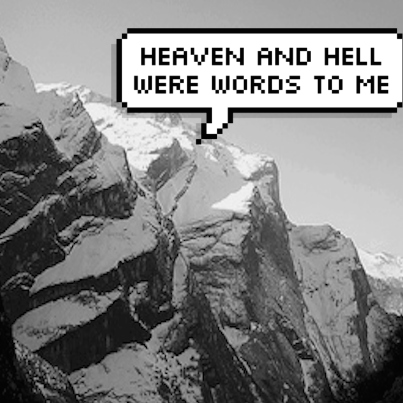 heaven and hell were words to me