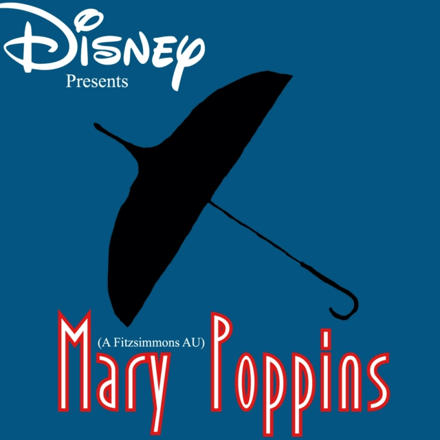 Mary Poppins (A Fitzsimmons AU)