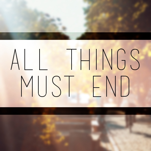 all things must end