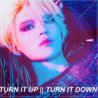 TURN IT UP | TURN IT DOWN