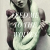 Feed me to the wolves