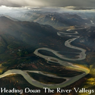 Heading Down The River Valleys