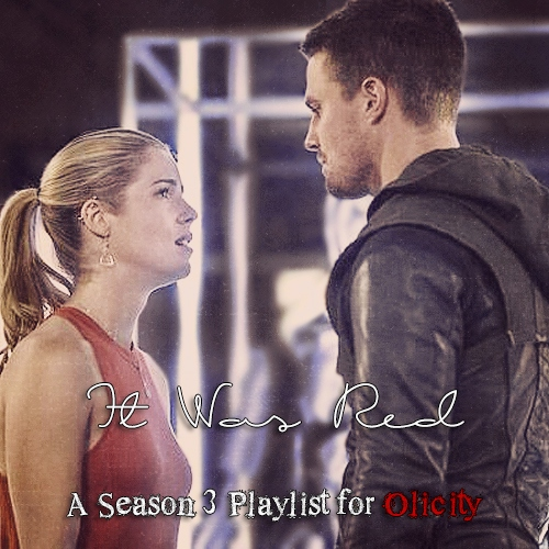 It Was Red - A Season 3 Playlist for Olicity