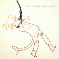 kid, you're worthless