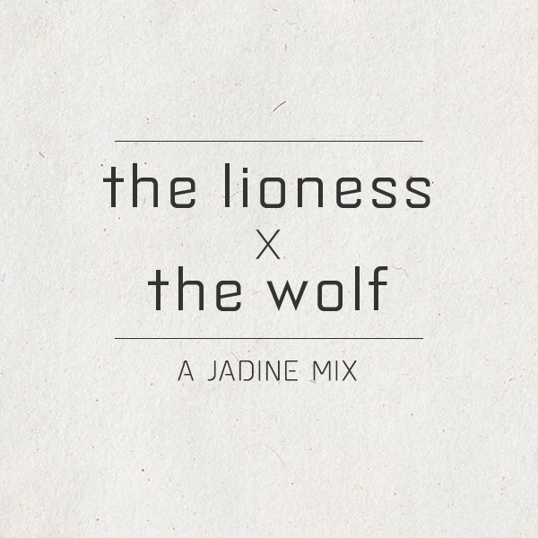 the lioness x the wolf ☯ jadine mix
