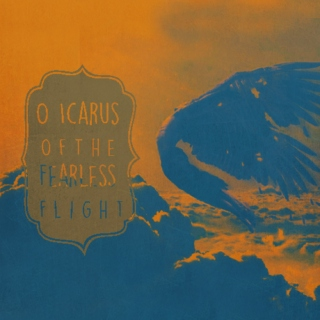 O Icarus Of The Fearless Flight