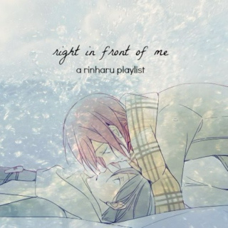 right in front of me | rinharu