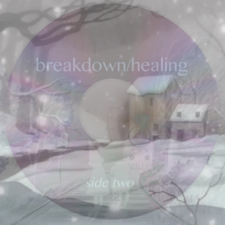 breakdown/healing [SIDE TWO]