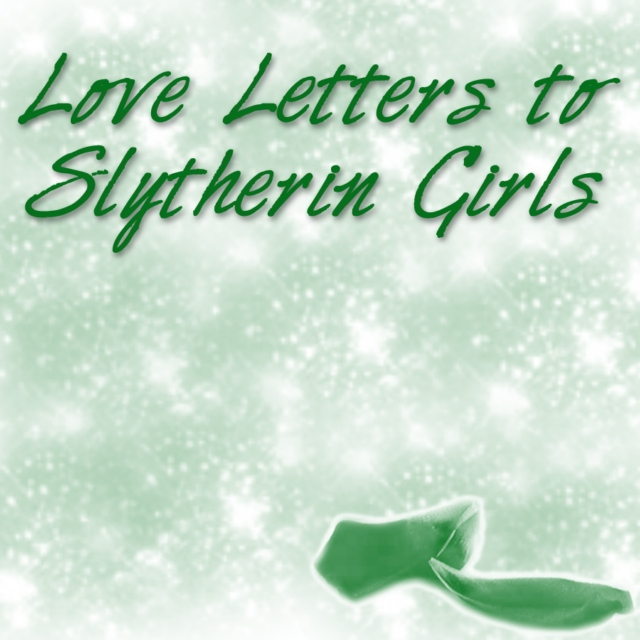 Love Letters to Slytherin Girls