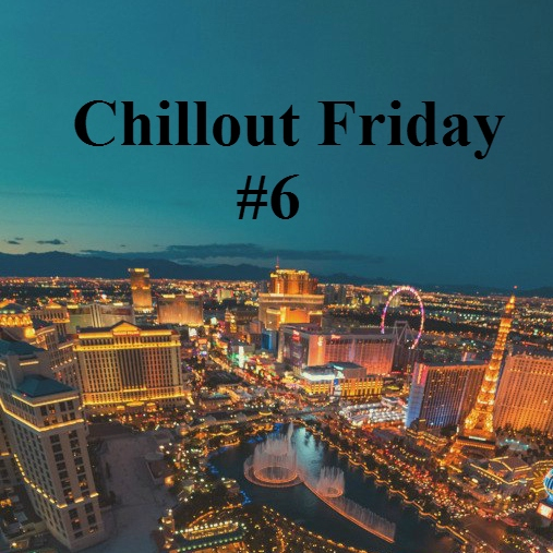Chillout Friday #6