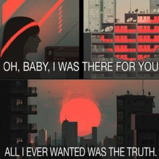 oh, baby, i was there for you — all i ever wanted was the truth