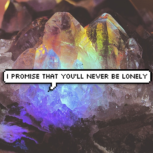 I PROMISE THAT YOU'LL NEVER BE LONELY