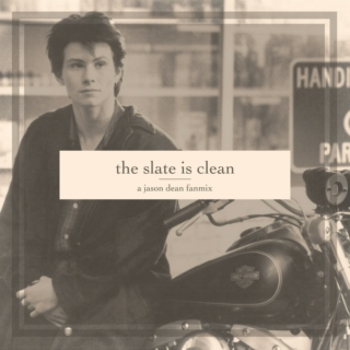 the slate is clean - a jason dean fanmix
