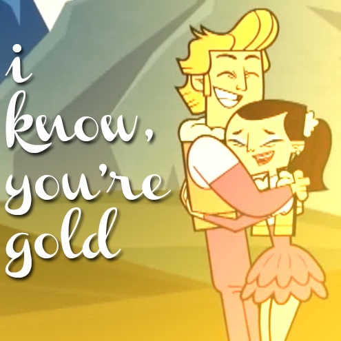 i know, you're gold