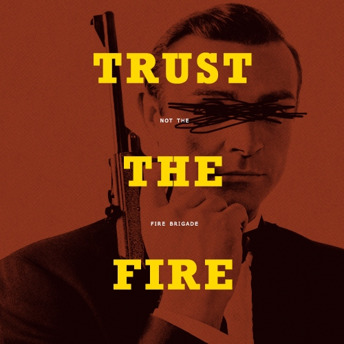 trust the fire (not the fire brigade)