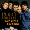 TRASH ITALIANO: 90s Kids Edition