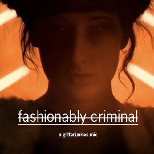 Fashionably Criminal - A Glitter Junkies Mix