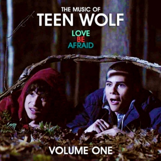 The Music of Teen Wolf: LOVE BE AFRAID (Volume 1)