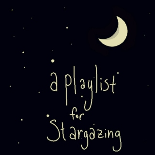 a playlist for stargazing