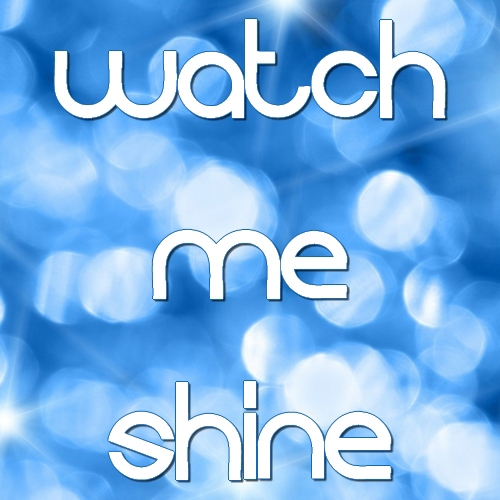 Watch Me Shine