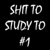 Shit To Study To #1