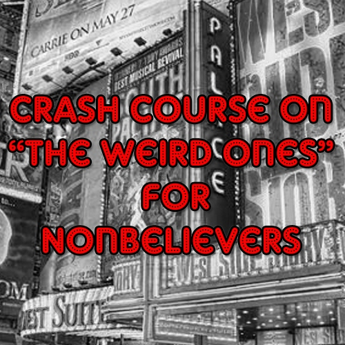 Crash Course on The Weird Ones for Nonbelievers